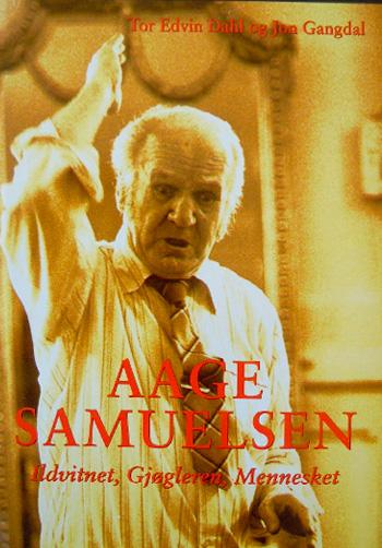 Aage Samuelsen – lldvitnet, mennesket, gjøgleren.